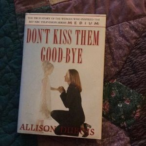 Don't Kiss Them Goodbye by Allison Dubois